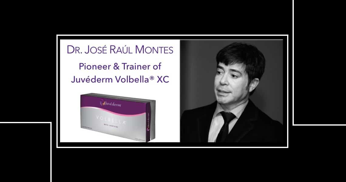 Dr. JOSÉ RAÚL MONTES Pioneer & Trainer of Juvéderm Volbella® XC